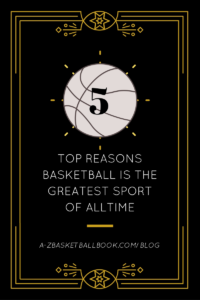 Top 5 Reasons Basketball is the Greatest Sport