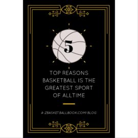 Top 5 Reasons Why Basketball is the Greatest Sport of All Time!